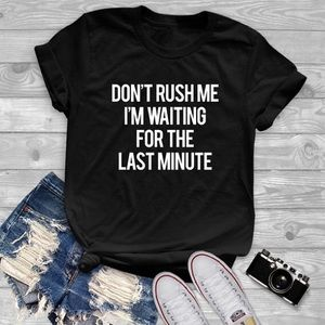 NEW Graphic TShirt Don't Rush Me Black All Sizes